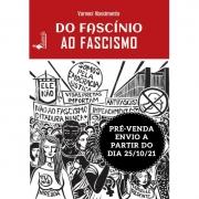 PRÉ-VENDA: Do Fascínio ao Fascismo, de Varneci Nascimento (ENVIO A PARTIR DO DIA 16/11/21)