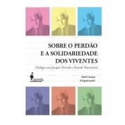Sobre o perdão e a solidariedade dos viventes, org. de Nabil Araújo