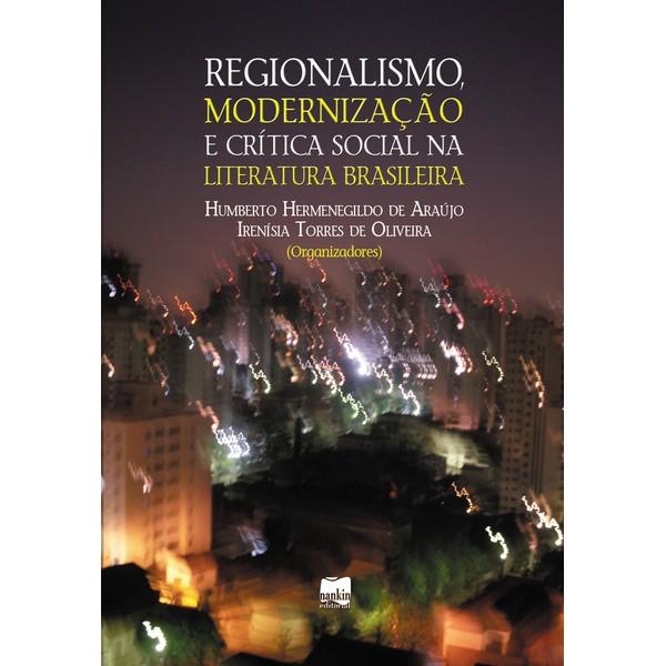 REGIONALISMO, MODERNIZAÇÃO E CRÍTICA SOCIAL NA LITERATURA BRASILEIRA