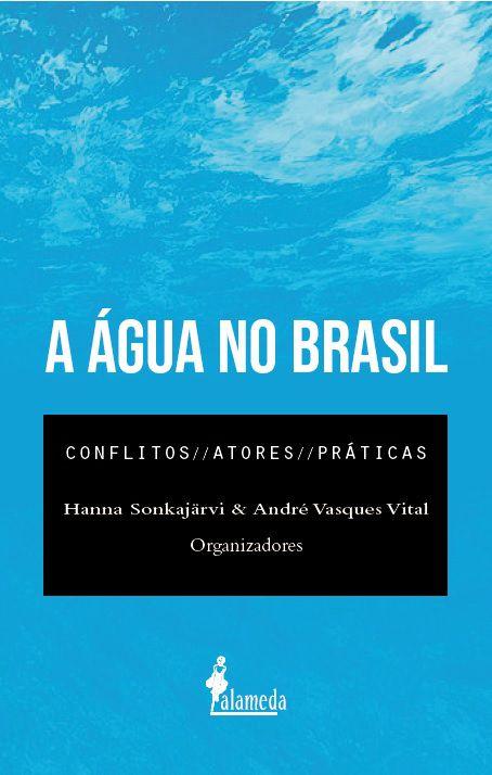 A água no Brasil, organizado por Hanna Sonkajärvi e André Vasques Vital