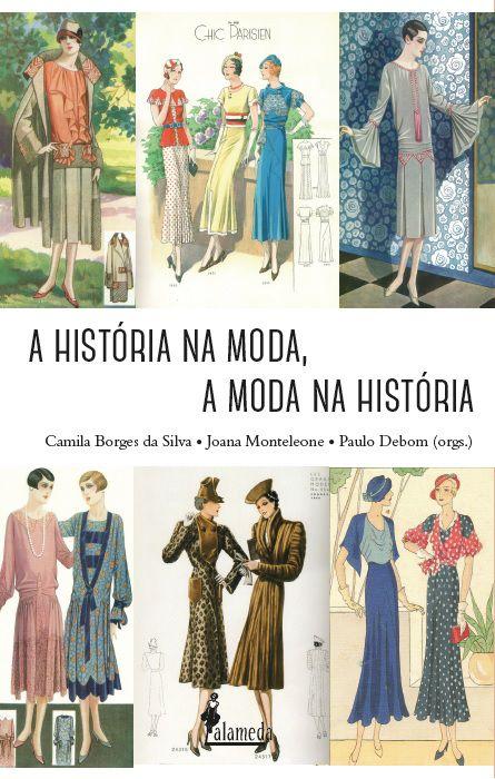 A história na moda, a moda na história - Camila Borges da Silva; Joana Monteleone; Paulo Debom