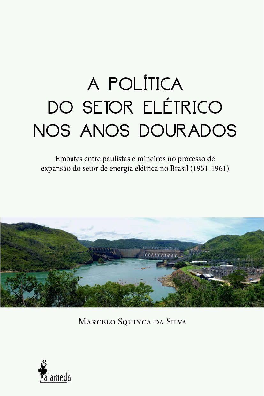 A Política do Setor Elétrico nos Anos Dourados: Embates entre paulistas e mineiros no processo de expansão do setor de energia elétrica no Brasil (1951-1961)