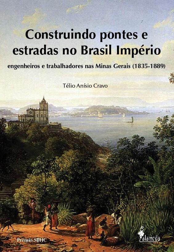 Construindo pontes e estradas no Brasil Império – engenheiros e trabalhadores nas Minas Gerais (1835-1889)