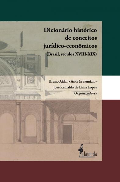 Dicionário histórico de conceitos jurídico-econômicos, org. de Andréa Slemian, Bruno Aidar e José Reinaldo de Lima Lopes
