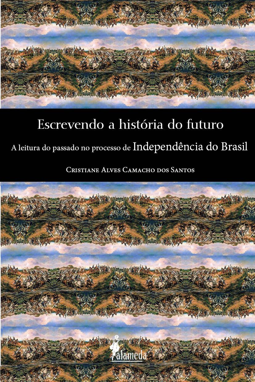 Escrevendo a história do futuro: A leitura do passado no processo de Independência do Brasil