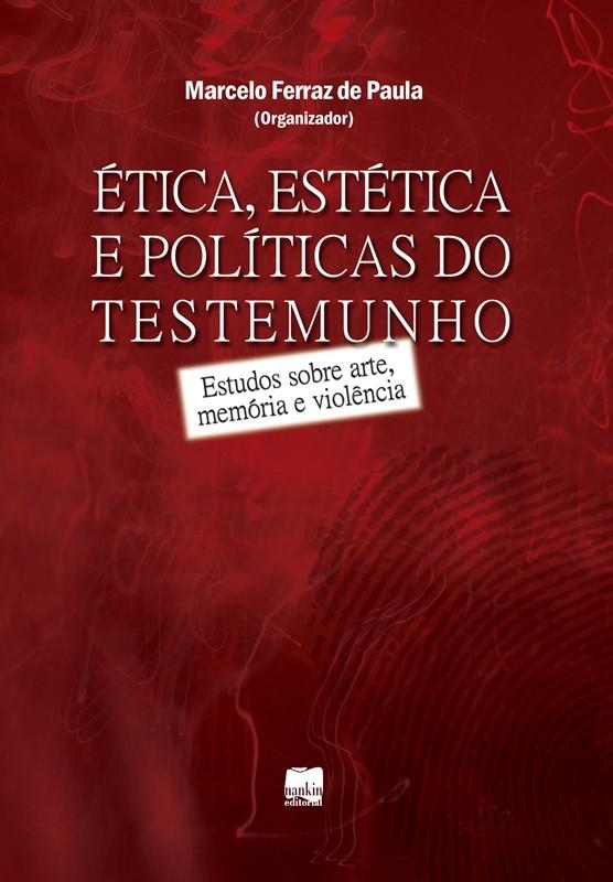 ÉTICA, ESTÉTICA E POLÍTICAS DO TESTEMUNHO