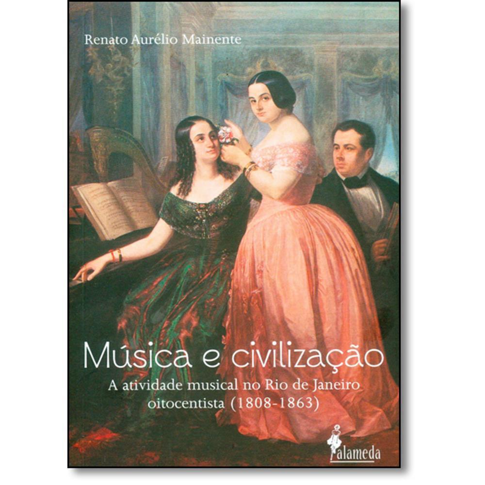 Música e civilização – A atividade musical no Rio de Janeiro oitentista (1808-1863)