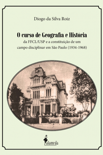 """""""O curso de geografia e história da FFCL/USP e a constituição de um campo disciplinar em São Paulo (1934-1968)"""", de Diogo da Silva Roiz"""