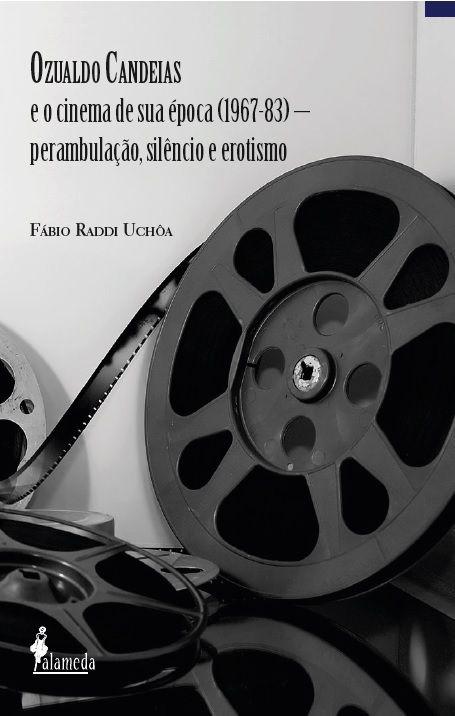 Ozualdo Candeias e o cinema de sua época (1967-83), de Fábio Uchôa