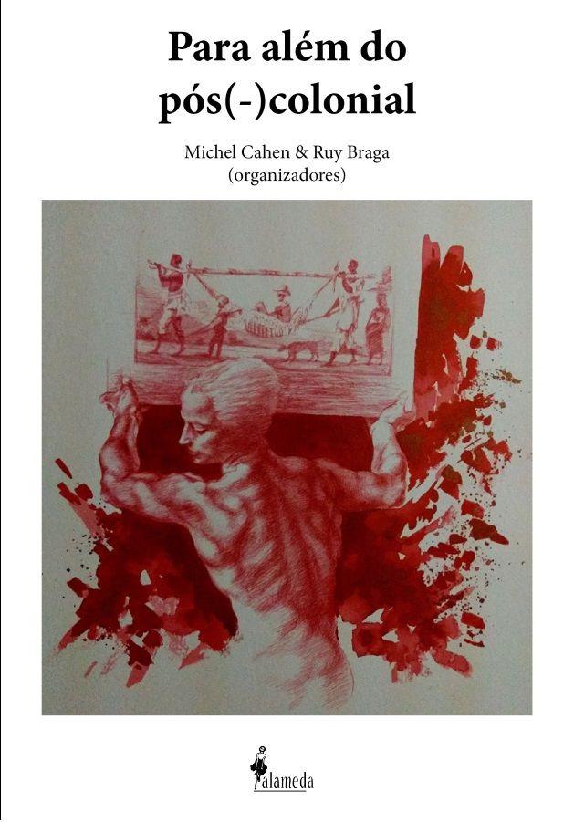Para além do pós (-) colonial, org. de Michel Cahen e Ruy Braga