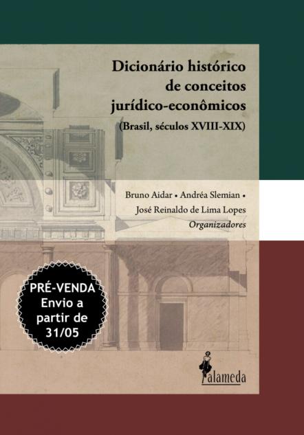 PRÉ-VENDA: Dicionário histórico de conceitos jurídico-econômicos, org. de Andréa Slemian, Bruno Aidar e José Reinaldo de Lima Lopes (ENVIO A PARTIR DE 31/05/21)