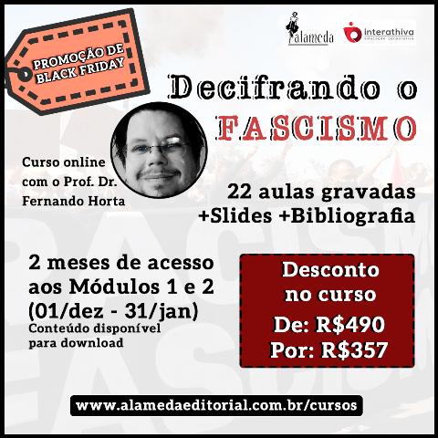 Promoção Black Friday  - Curso Decifrando o Fascismo (Módulo 1 e 2), do Prof. Dr. Fernando Horta