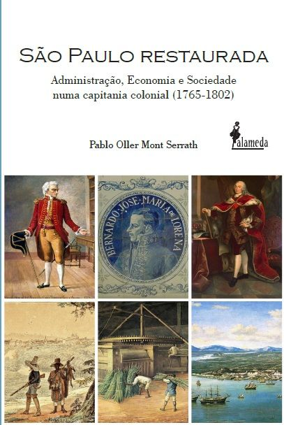 São Paulo Restaurada  - Administração, economia e sociedade numa capitania colonial (1765-1802)