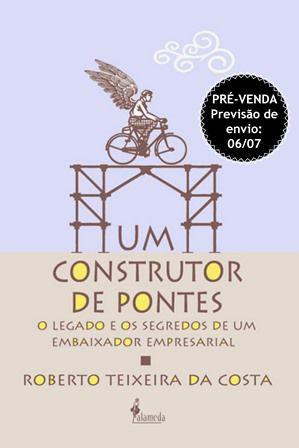 PRÉ-VENDA: Um construtor de pontes, de Roberto Teixeira da Costa  (PREVISÃO DE ENTREGA 06/07/2020)