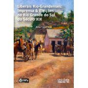 Liberais Rio-Grandenses: Imprensa e eleições no Rio Grande do Sul do século XIX