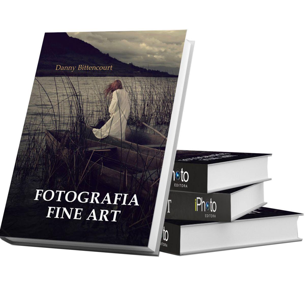 Fotografia Fine Art - Editora Iphoto - Transforme sua fotografia em uma obra de arte