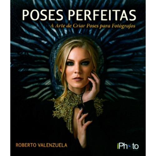 Poses Perfeitas - Editora Iphoto - Aprenda como posar pessoas