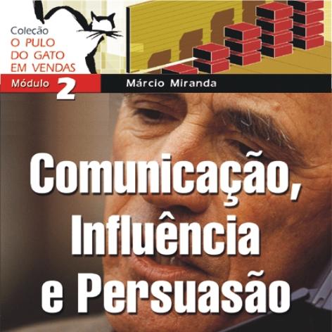Curso Online: O Pulo do Gato em Vendas Nº02 - COMUNICAÇÃO, INFLUÊNCIA E PERSUASÃO - Marcio Miranda