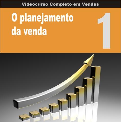 Videocurso Online: Curso em Vendas nº01 - O PLANEJAMENTO DA VENDA - Eduardo Botelho
