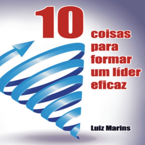 Videocurso Online: 10 COISAS PARA FORMAR UM LÍDER EFICAZ - Luiz Marins