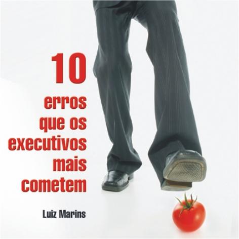 Videocurso Online: 10 ERROS QUE OS EXECUTIVOS MAIS COMETEM - Luiz Marins
