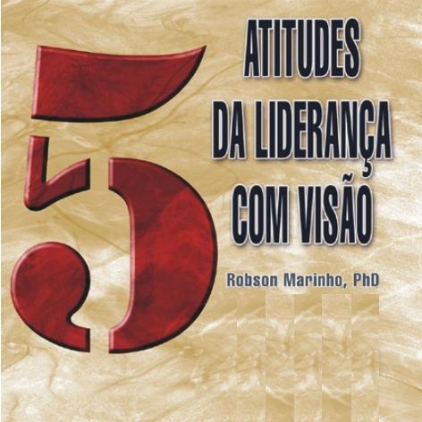 Videocurso Online: 5 ATITUDES DA LIDERANÇA COM VISÃO - Robson Marinho