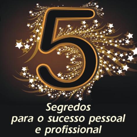 Videocurso Online: 5 SEGREDOS PARA O SUCESSO PESSOAL E PROFISSIONAL - Luiz Marins