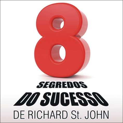 Videocurso Online: 8 SEGREDOS DO SUCESSO DE RICHARD ST. JOHN - Luiz Marins