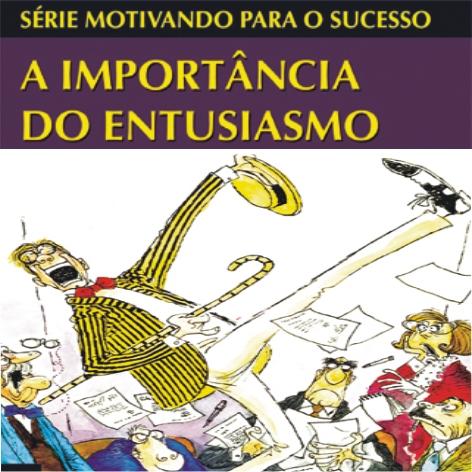 Videocurso Online: A IMPORTÂNCIA DO ENTUSIASMO - Luiz Marins