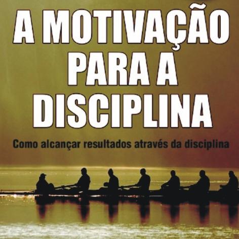 Videocurso Online: A MOTIVAÇÃO PARA A DISCIPLINA - Luiz Marins