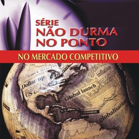 Videocurso Online: NÃO DURMA NO PONTO - NO MERCADO COMPETITIVO - Roberto Tranjan