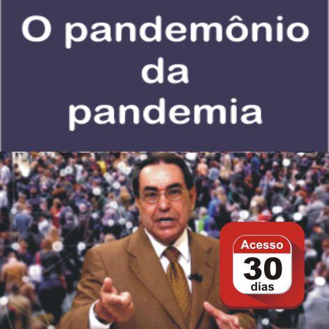 Videocurso Online: O PANDEMÔNIO DA PANDEMIA - Luiz Marins