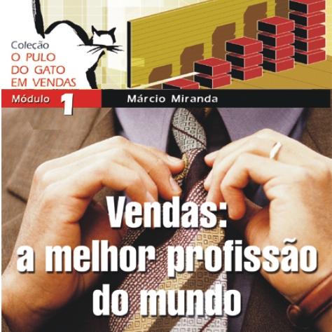 Curso Online: O Pulo do Gato em Vendas Nº01 - VENDAS: A MELHOR PROFISSÃO DO MUNDO - Marcio Miranda