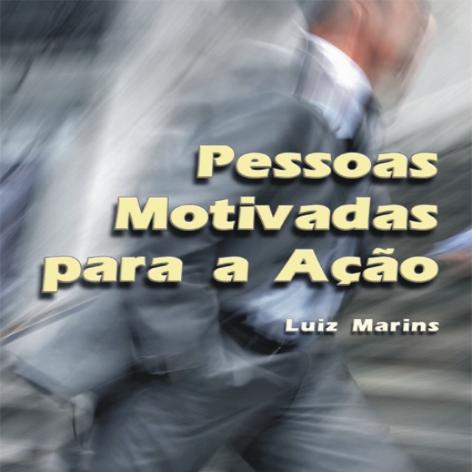 Videocurso Online: PESSOAS MOTIVADAS PARA A AÇÃO - Luiz Marins