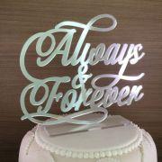 Topo de Bolo - Always and Forever - Acrílico Dourado ou Prata Espelhado