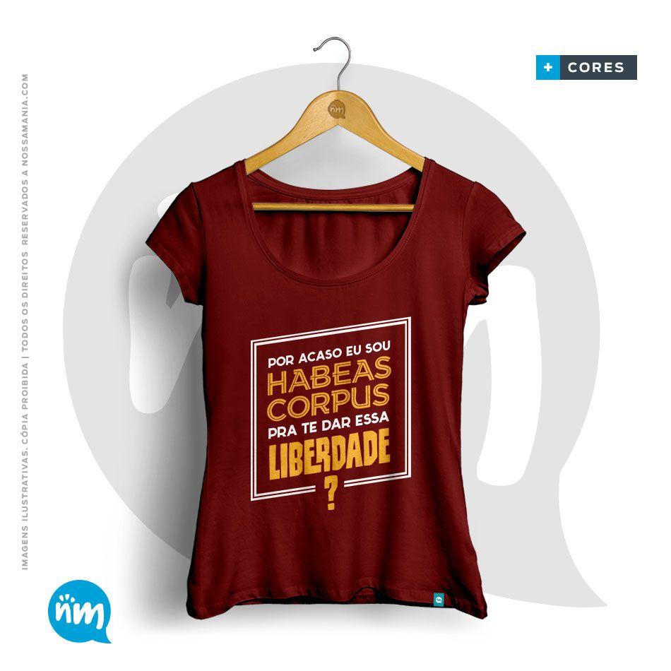 Camiseta de Direito: Por Acaso eu Sou Habeas Corpus Pra Te Dar Essa Liberdade