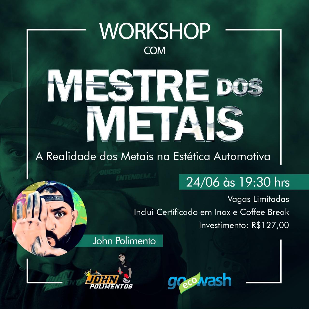 Workshop Mestre dos Metais - John Polimentos  - Loja Go Eco Wash