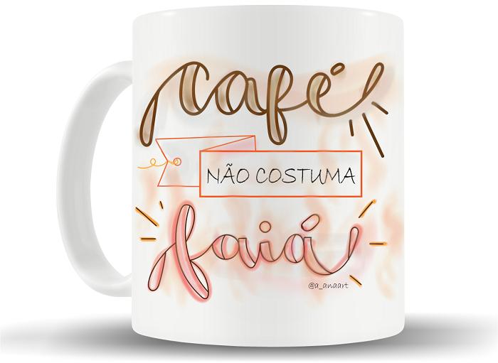 """Caneca """"Café não costuma faiá"""""""