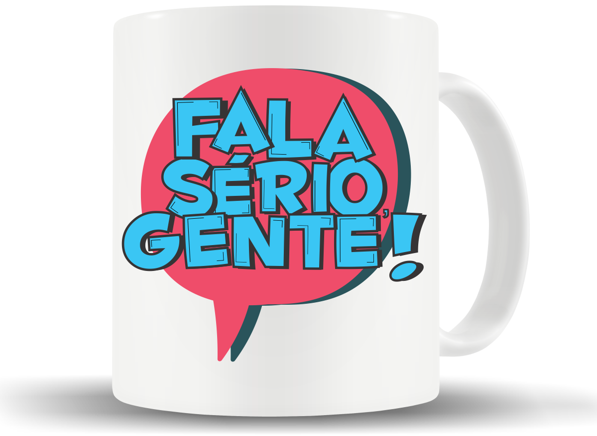 Caneca Fala Sério, Gente!