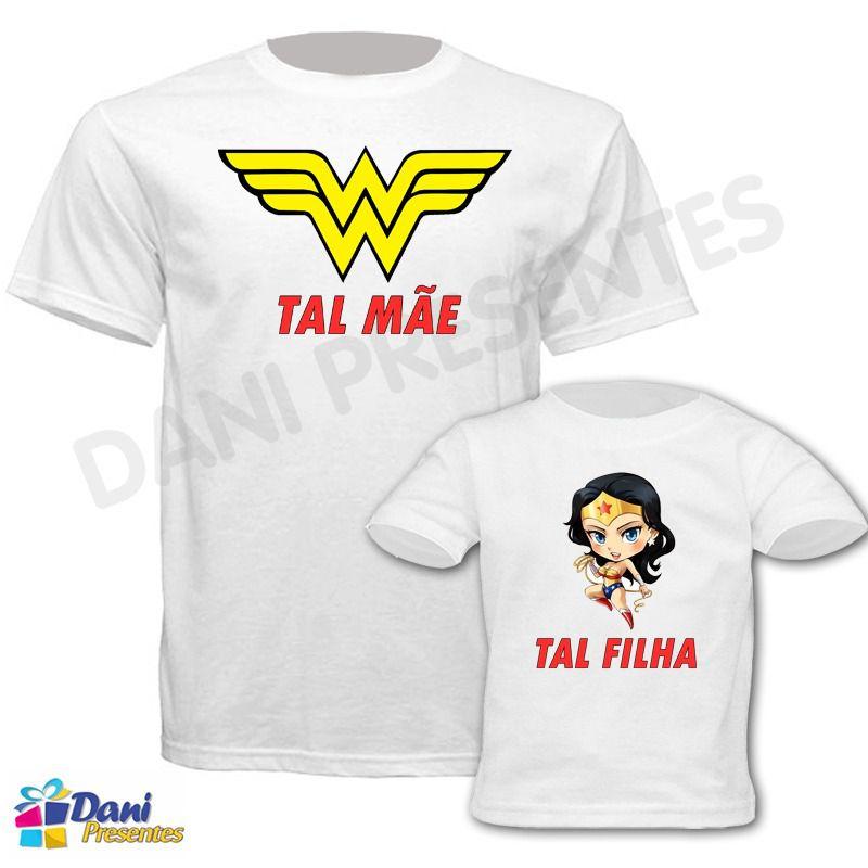 Camiseta Mulher Maravilha - Tal Mãe Tal Filha - 100% algodão
