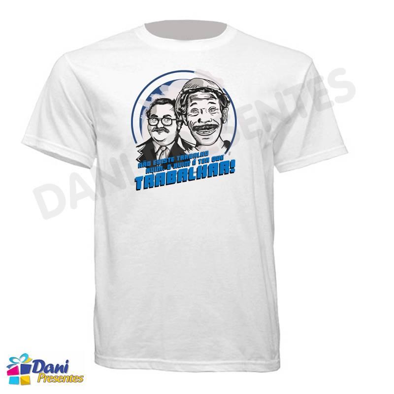 Camiseta Não existe trabalho ruim - O ruim é ter que trabalhar - Sr Madruga e Sr Barriga