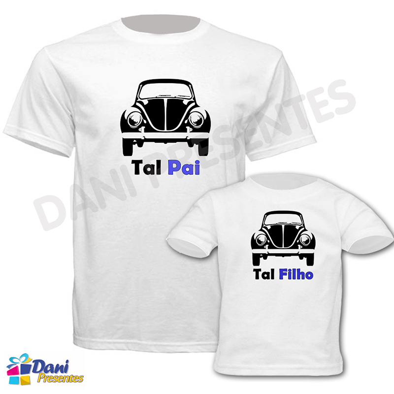 Camiseta Tal Pai, Tal Filho(a) - Fusca - 100% algodão