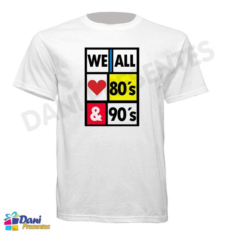 Camiseta We All Love 80's and 90's