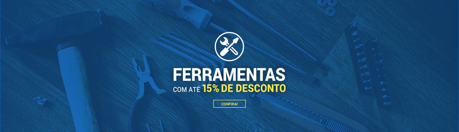 Ferramentas com até 15% de Desconto - CONFIRA!