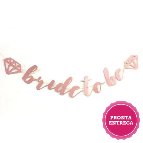 Bride To Be -  Banner Rose Gold decorativo para Despedida de Solteira