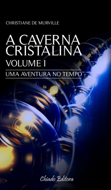 A CAVERNA CRISTALINA - VOLUME I - UMA AVENTURA NO TEMPO - Chapada Diamantina  - EMPÓRIO CHAPADA DIAMANTINA