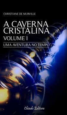 A CAVERNA CRISTALINA - VOLUME I - UMA AVENTURA NO TEMPO - Chapada Diamantina