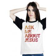 Camiseta unisex - Modelo Ask Me About Jesus - Branca com manga preta