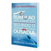 Livro Rumo ao Desconhecido - Seguindo ao Chamado de Deus com Ousadia - Peter Vandenberg - CfaN