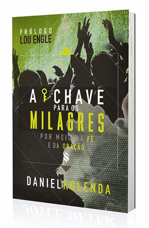Livro A Chave para Os Milagres - Daniel Kolenda  - Cristo para Todas as Nações